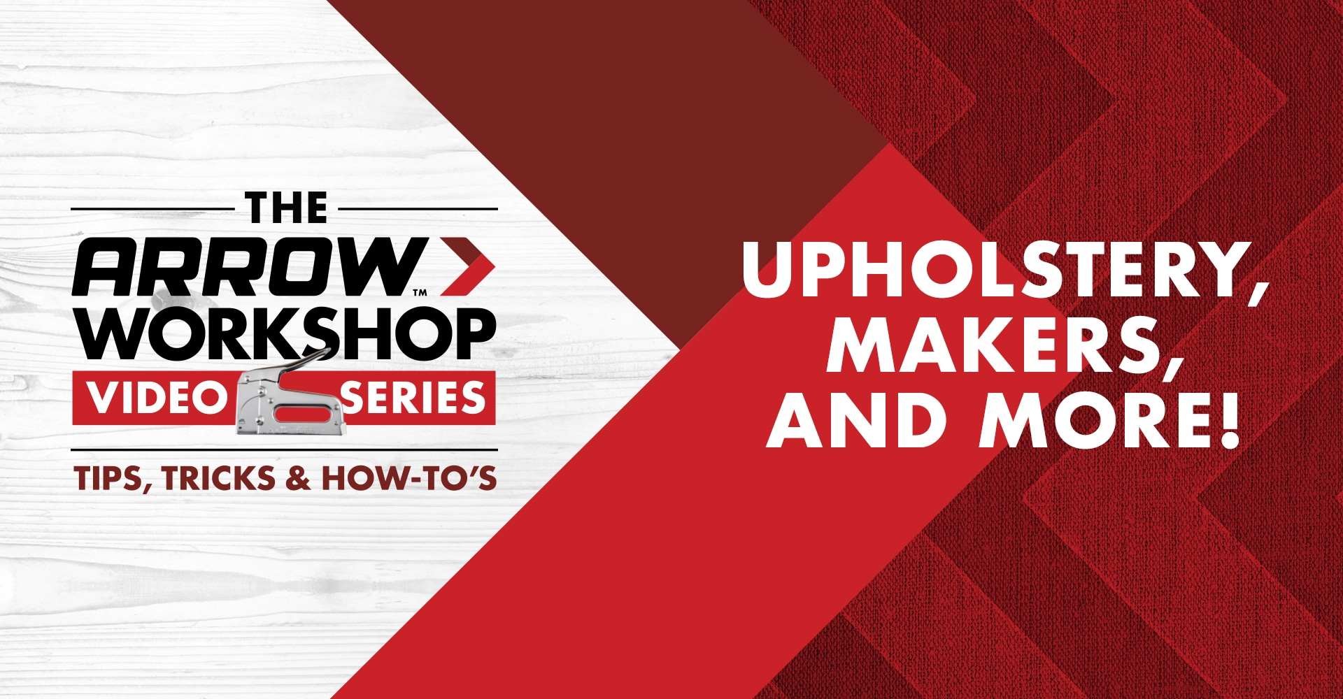 Arrow Workshop Video: Upholstery, Makers and More!